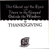 The Ghost And The Eyes with Trees In The Ground Outside The Window by Thanksgiving