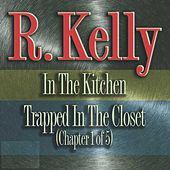 In The Kitchen/trapped In The Closet (Chapter 1 of 5) by R. Kelly