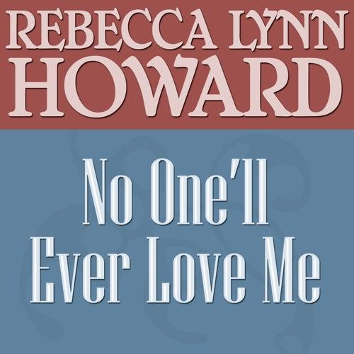 No One'll Ever Love Me by Rebecca Lynn Howard