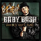 Who Wit Me by Baby Bash