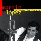 BAILAMOS CHA CHA CHA by Martin Lopez
