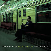Blunt Object Live In Tokyo de The Bad Plus