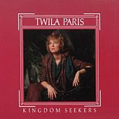 Kingdom Seekers by Twila Paris