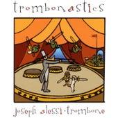 Trombonastics by Joseph Alessi