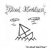 We Almost Made It Home by Blood Meridian