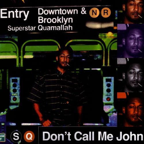 Don't Call Me John by Superstar Quamallah