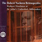 The Robert Noehren Retrospective:  Robert Noehren at St.John's Cathedral, Milwaukee de Robert Noehren