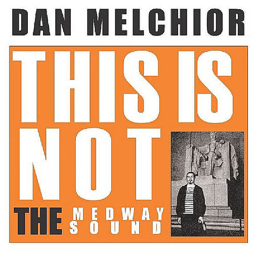 This is Not the Medway Sound by Dan Melchior