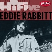 Rhino Hi-five: Eddie Rabbit de Eddie Rabbitt