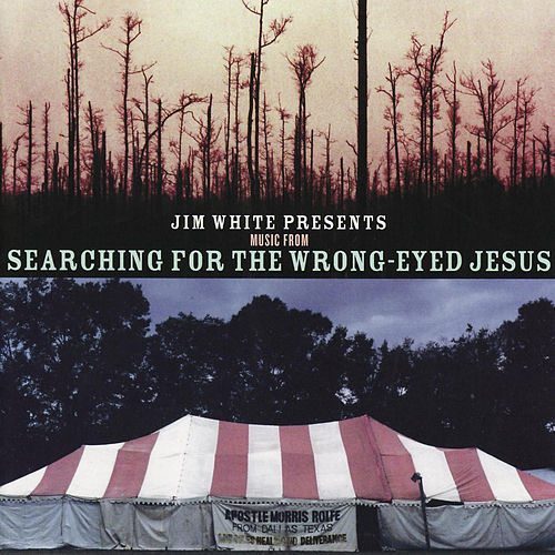 Jim White Presents Music From Searching For The Wrong-eyed Jesus de Various Artists