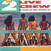 As Clean As They Wanna Be by 2 Live Crew