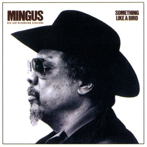 Something Like A Bird by Charles Mingus