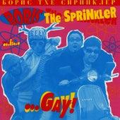 …Gay de Boris the Sprinkler