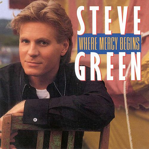 Where Mercy Begins by Steve Green