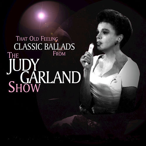 That Old Feeling: Classic Ballads from The Judy Garland Show by Judy Garland