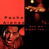 Que Me Digan Feo by Pacho Alonso