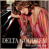 Lost Without You by Delta Goodrem