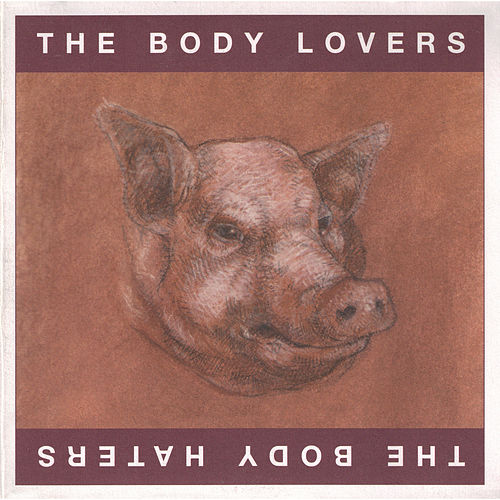 The Body Lovers/The Body Haters by Michael Gira
