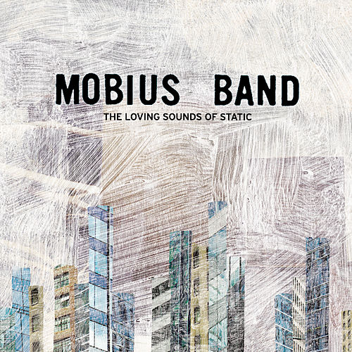 The Loving Sounds Of Static by Mobius Band