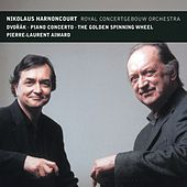 Dvorak : Piano Concerto & The Golden Spinning Wheel by Pierre-Laurent Aimard, Nikolaus Harnoncourt & Royal Concertgebouw Orchestra