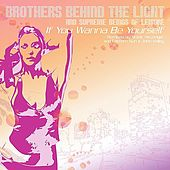 If You Wanna be Yourself Remixes by Brothers Behind the Light