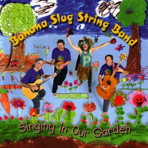 Singing In Our Garden by Banana Slug String Band