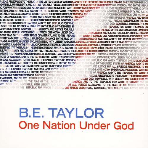One Nation Under God by B.E. Taylor