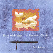 Flute Meditations for Dreaming Clouds by Paul Adams