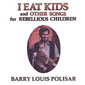 I Eat Kids and Other Songs for Rebellious Children de Barry Louis Polisar