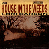 House In The Weeds de Lori Carson