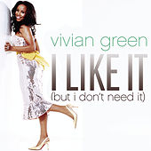 I Like It (but I Don't Need It) (remix 5 Pack) by Vivian Green