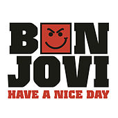 Have A Nice Day by Bon Jovi