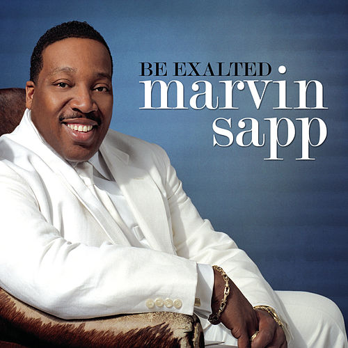 Be Exalted by Marvin Sapp