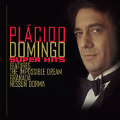 Placido Domingo Super Hits by Plácido Domingo