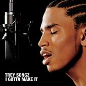 I  Gotta Make It by Trey Songz