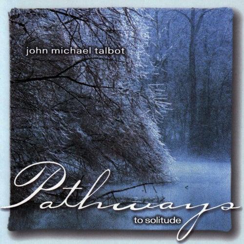 Pathways To Solitude by John Michael Talbot