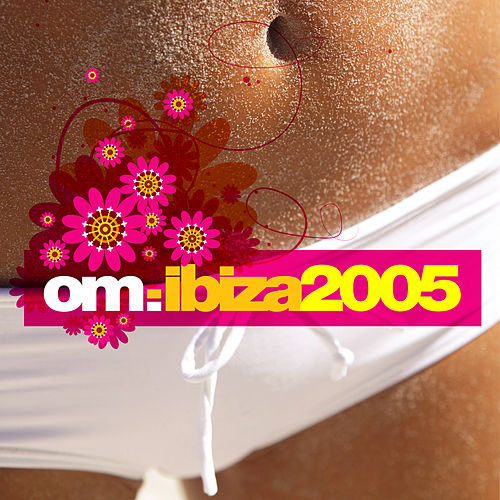 OM: Ibiza2005 by Various Artists