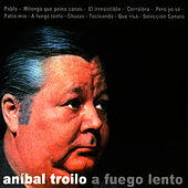 A Fuego Lento by Anibal Troilo