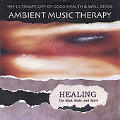 Healing The Mind, Body, and Spirit de Ambient Music Therapy
