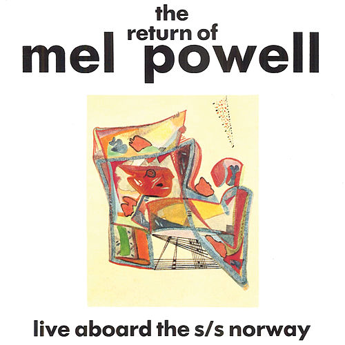 The Return Of Mel Powell - Live At The Floating Jazz Festival Aboard The S/S Norway by Mel Powell