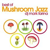 Best of Mushroom Jazz, Vols. 1-5 by Mark Farina