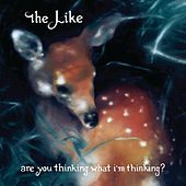 Are You Thinking What I'm Thinking? de The Like