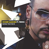 Bang That Box (feat. Terri B) fra Roger Sanchez