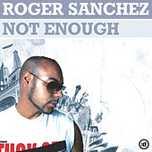 Not Enough fra Roger Sanchez