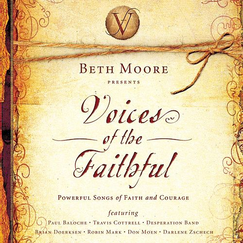 Beth Moore Presents:  Voices Of The Faithful by Various Artists