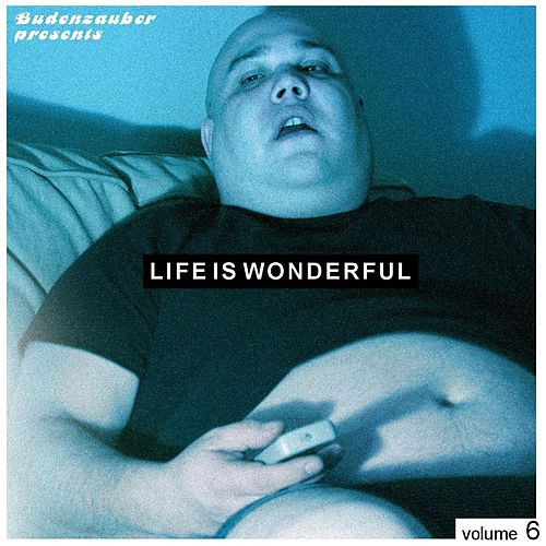 Budenzauber Pres. Life Is Wonderful Vol. 6 - Minimal Tech-House Edition by Various Artists