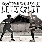 Let's Quit by Don't Talk To The Cops!