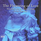 Flowering of Love, (The) - Beautiful Arias and Sacred Songs of the Baroque von Various Artists