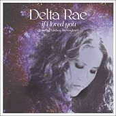 If I Loved You (Radio Version feat. Lindsey Buckingham) by Delta Rae
