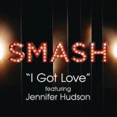 I Got Love (SMASH Cast Version featuring Jennifer Hudson) by SMASH Cast